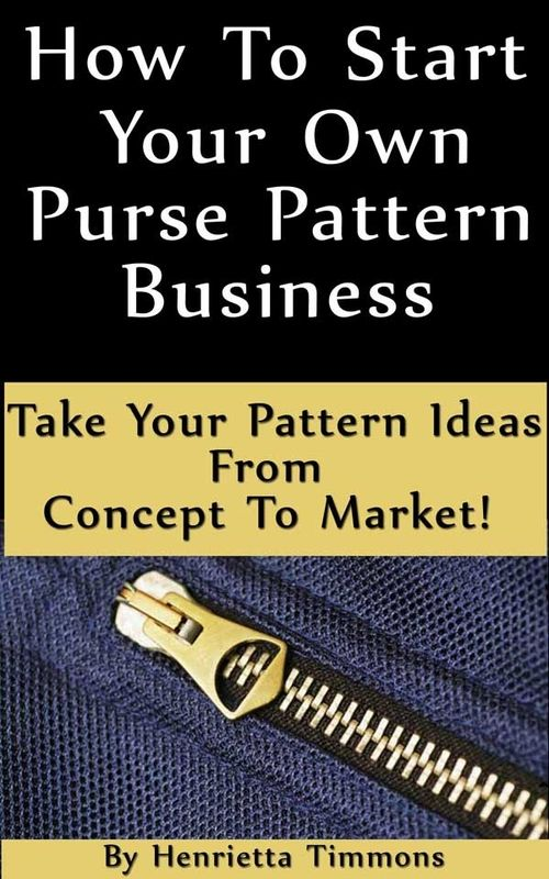 How to Start Your Own Purse Pattern Business available on Amazon